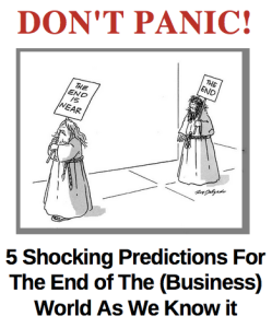 Don't panic! 5 Shocking predictions for the end of the (business) world…